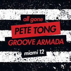 all gone pete tong & groove armada miami '12